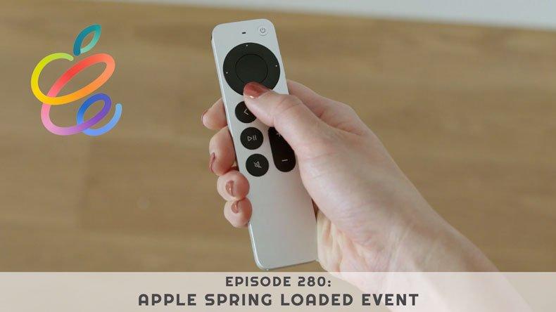Episode 280: Apple's Spring Loaded Event