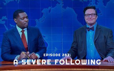 Episode 283: A Severe Following