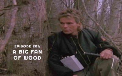 Episode 281: A Big Fan of Wood