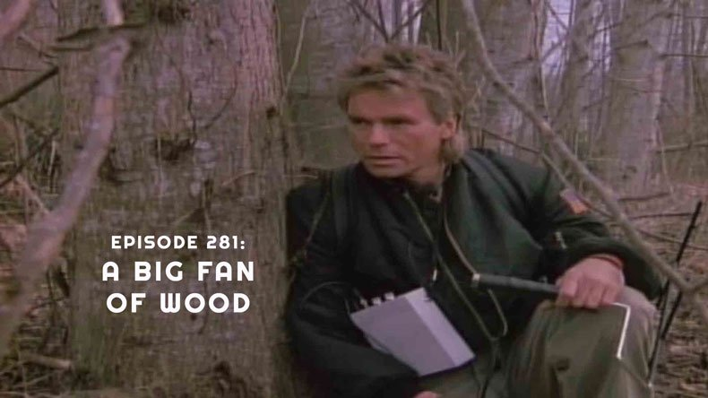 Episode 281: A Big Fan of Wood