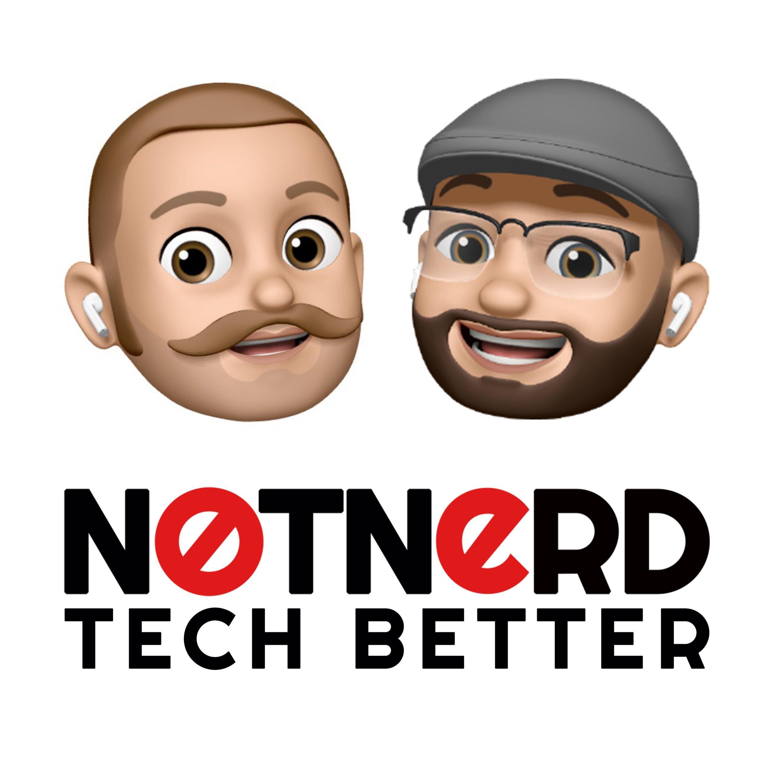 Notnerd Podcast - Tech Better
