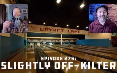 Episode 275: Slightly Off-kilter