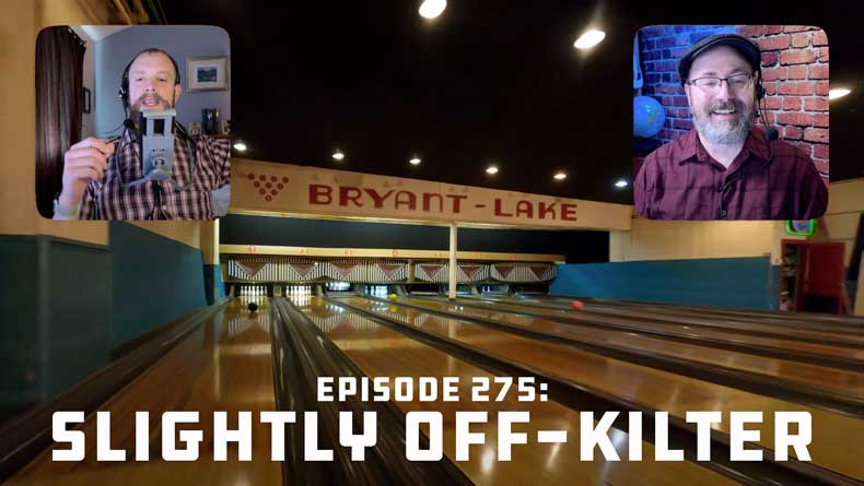 Episode 275: Slightly Off-kilter